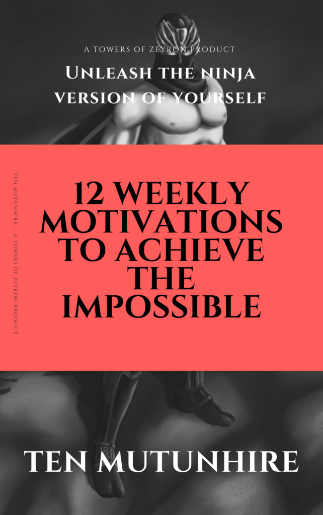 Unleash The Ninja Version Of Your Self: 12 Weekly Motivations To Achieve The Impossible